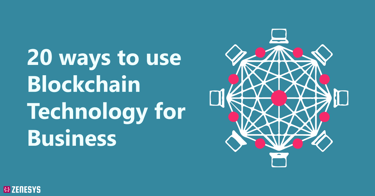 20 ways to use Blockchain Technology for Business