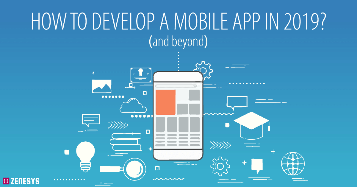 How to Develop a Mobile Application in 2019? (and beyond)