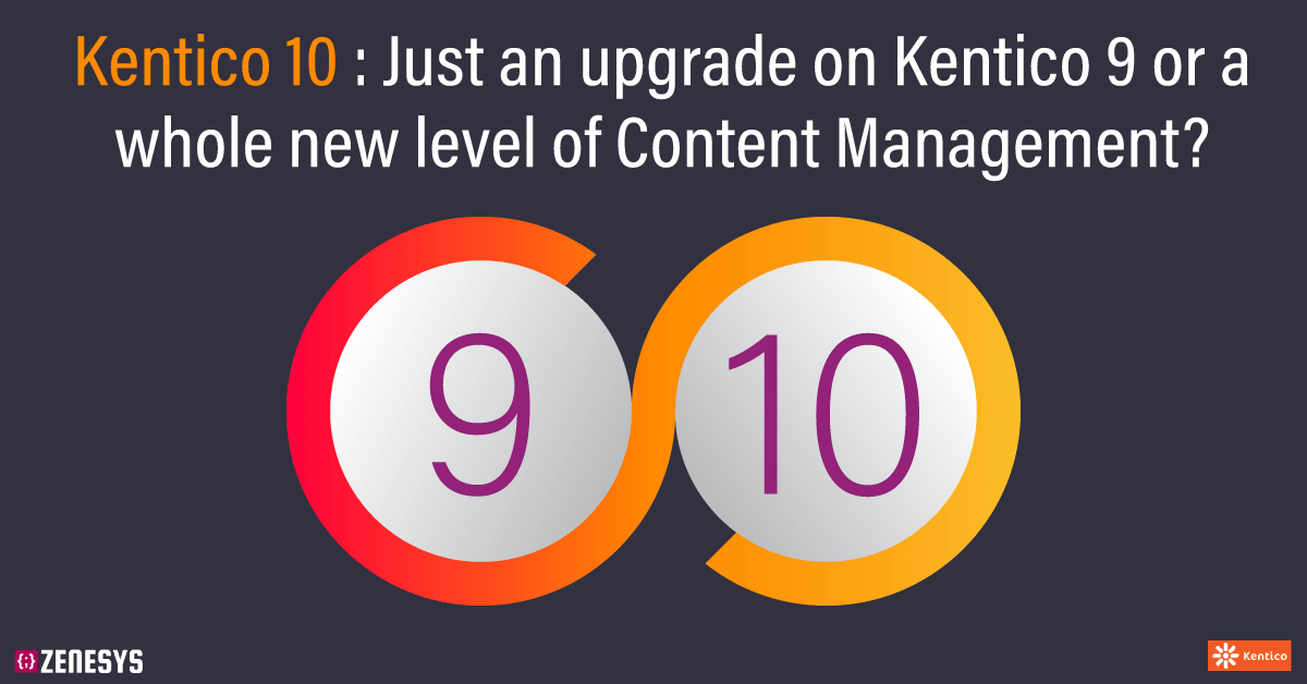 Kentico 10: Just an upgrade on Kentico 9 or a whole new level of Content Management?