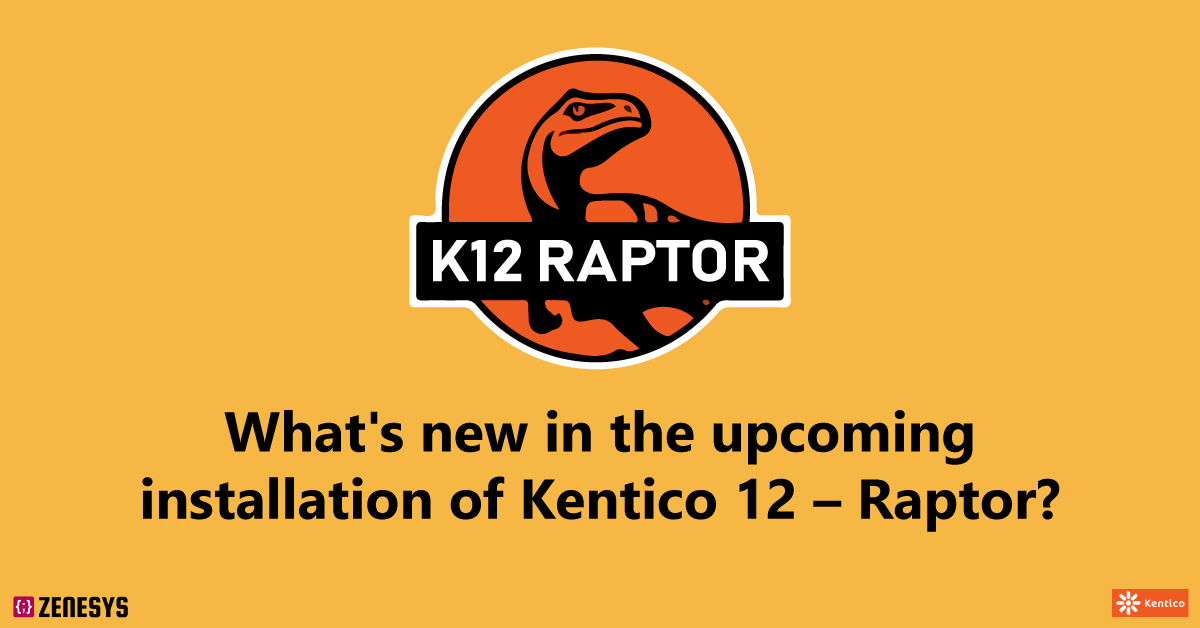 What's new in the upcoming installation of Kentico 12 – Raptor?