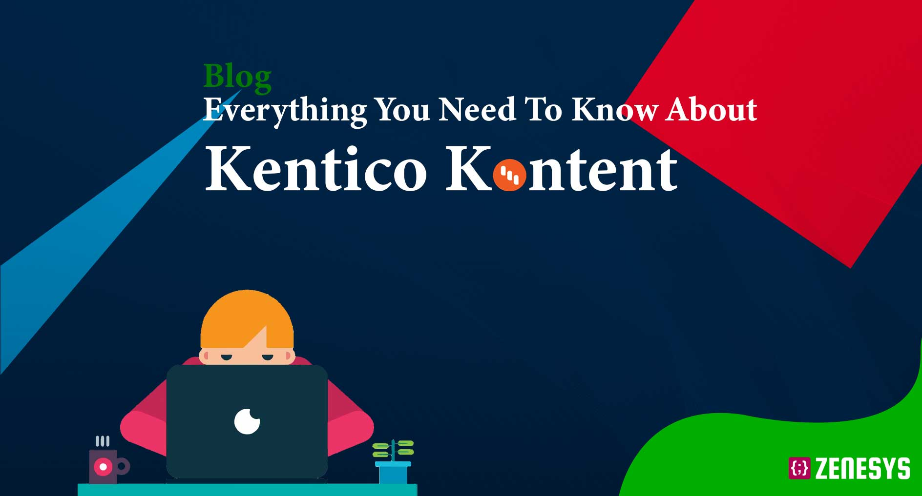 Everything you need to know about Kentico Kontent