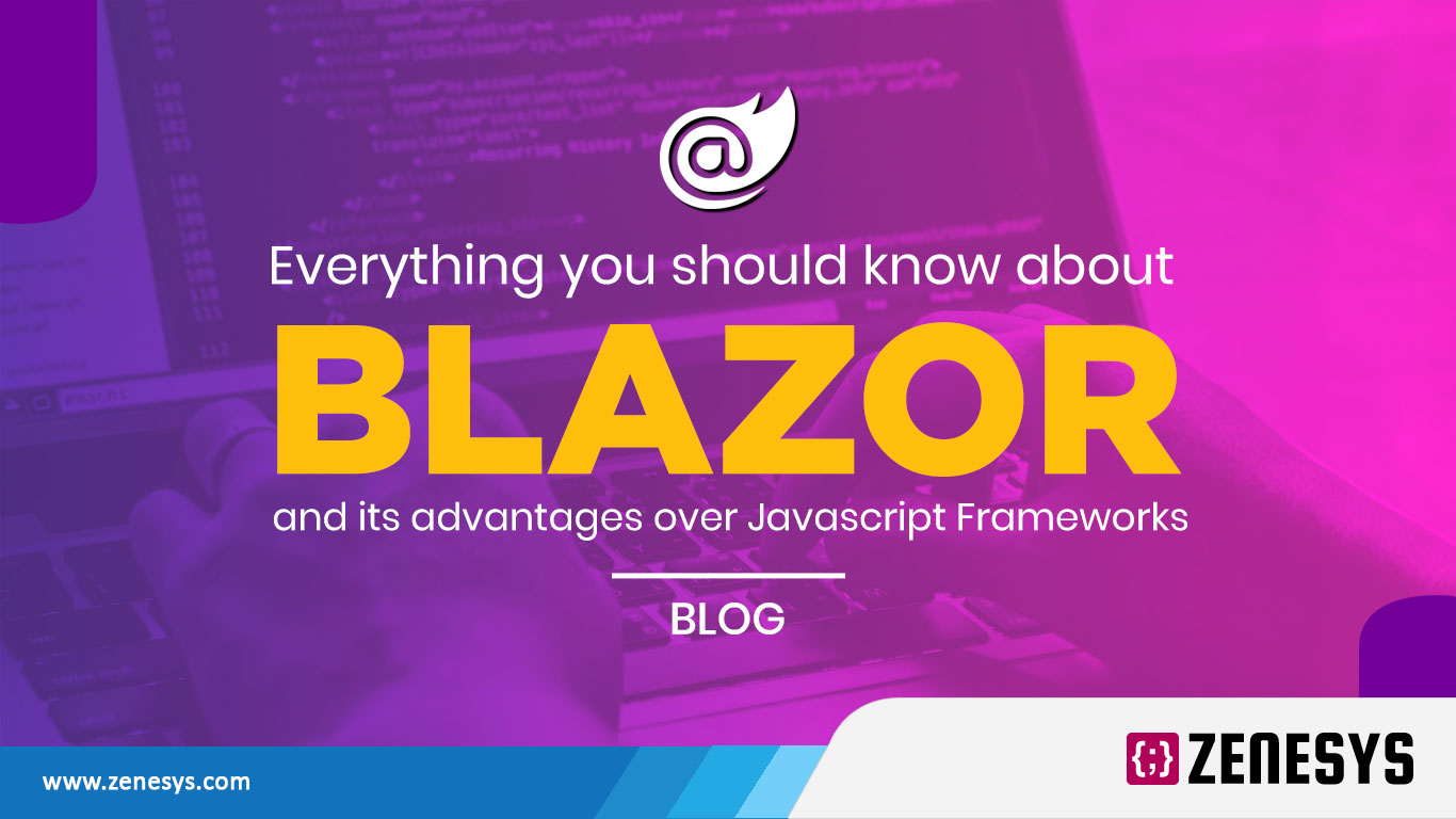 Everything you should know about Blazor and its advantages over Javascript Frameworks