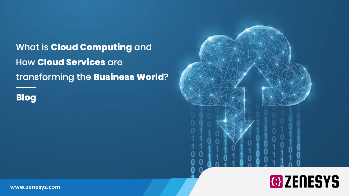 What is Cloud Computing and how are Cloud Services transforming the Business World?