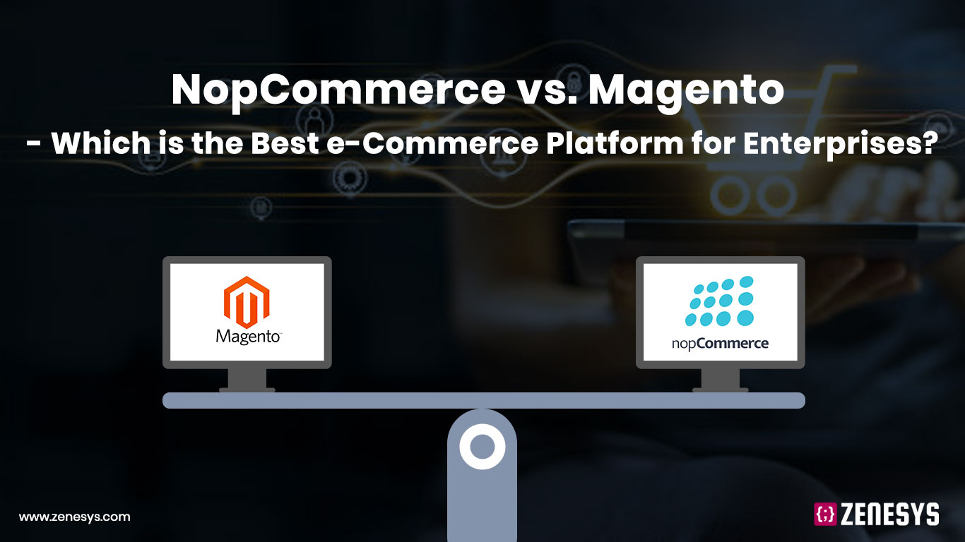 NopCommerce vs Magento - Which is the Best e-Commerce Platform for Enterprises?